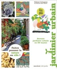 Thibaut Schepman - Le guide Marabout du jardinier urbain.