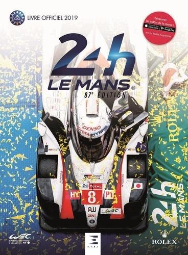 24h Le Mans 87e édition. Le livre officiel de la plus grande course d'endurance du monde  Edition 2019