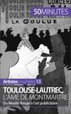 Thibaut Wauthion et  50 minutes - Toulouse-Lautrec, l'âme de Montmartre - Du Moulin Rouge à l'art publicitaire.