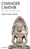 Thich Nhat Hanh - Changer l'avenir - Pour une vie harmonieuse.