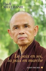 Thich Nhat Hanh et  Thich Nhat Hanh - La Paix en soi, la paix en marche.