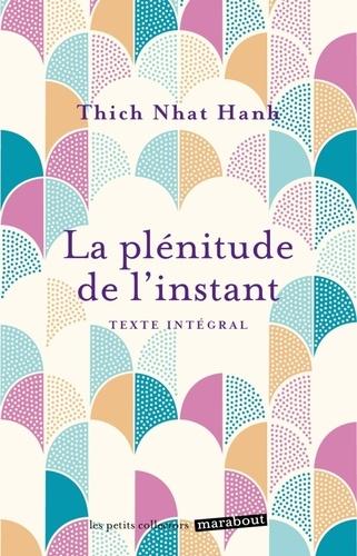 Thich Nhat Hanh - La plénitude de l'instant - Vivre en pleine conscience.
