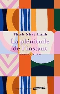 Thich Nhat Hanh - La plénitude de l'instant.