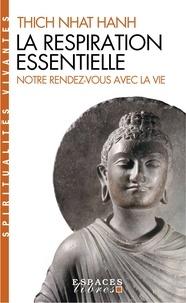 Thich Nhat Hanh et  Thich Nhat Hanh - La Respiration essentielle - Suivi de Notre rendez-vous avec la vie.