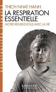Thich Nhat Hanh - La respiration essentielle - Suivi de Notre rendez-vous avec la vie.