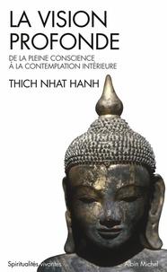Thich Nhat Hanh et  Thich Nhat Hanh - La Vision profonde - De la pleine conscience à la contemplation intérieure.
