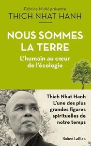 Thich Nhat Hanh - Nous sommes la terre - L'humain au coeur de l'écologie.