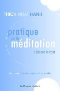 Thich Nhat Hanh - Pratique de la méditation à chaque instant - Petit guide pour nos vies trop occupées.