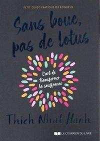 Thich Nhat Hanh - Sans boue, pas de lotus - Petit guide pratique du bonheur.