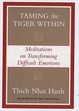 Thich Nhat Hanh - Taming the Tiger Within - Meditations on Transforming Difficult Emotions.