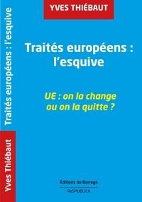 Thiebaut Yves - Traités européens : l'esquive UE: on la change ou on la quitte ?.