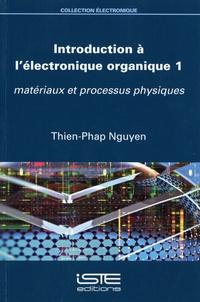 Thien-Phap Nguyen - Introduction à l'électronique organique - Volume 1, Matériaux et processus physiques.