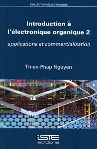 Thien-Phap Nguyen - Introduction à l'électronique organique - Volume 2, Applications et commercialisation.