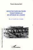 Thierno Mouctar Bah - Architecture militaire traditionnelle en Afrique de l'ouest - Du XVIIe à la fin du XIXe siècle.