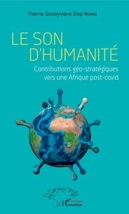Thierno Souleymane Diop Niang - Le son d'humanité - Contributions géo-stratégiques vers une Afrique post-covid.