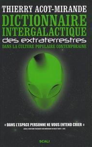 Thierry Acot-Mirande - Dictionnaire intergalactique des extraterrestres - Dans la culture populaire contemporaine.