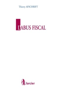Thierry Afschrift - L'abus fiscal.