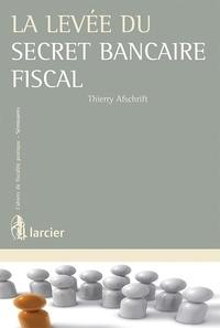 Thierry Afschrift - La levée du secret bancaire fiscal.
