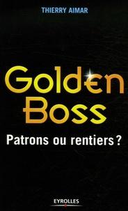 Golden Boss- Patrons ou rentiers ? - Thierry Aimar |