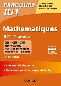 Thierry Alhalel et Florent Arnal - Mathématiques IUT 1re année - 2e éd. - L'essentiel du cours, exercices avec corrigés détaillés.