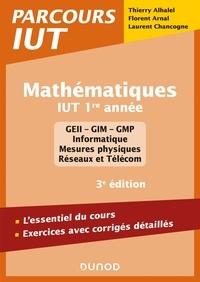 Thierry Alhalel et Florent Arnal - Mathématiques IUT 1re année - 3e éd. - L'essentiel du cours, exercices avec corrigés détaillés.