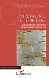 Thierry Allain et Frank Claustrat - Entre paysage et territoire - Représentations de l'espace et manifestations du pouvoir.