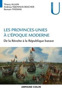 Thierry Allain et Andreas Nijenhuis-Bescher - Les Provinces-Unies à l'époque moderne - De la Révolte à la République batave.