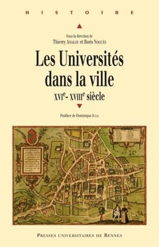 Thierry Amalou et Boris Noguès - Les Universités dans la ville - XVIe-XVIIIe siècle.