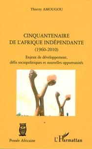 Thierry Amougou - Cinquantenaire de l'Afrique indépendante (1960-2010) - Enjeux de développement, défis sociopolitiques et nouvelles opportunités.