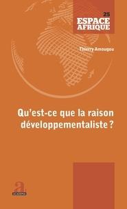 Thierry Amougou - Qu'est-ce que la raison développementaliste? - Du fardeau de l'Homme blanc aux négropôles du développement.