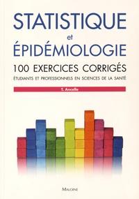Thierry Ancelle - Statistique et épidémiologie - 100 exercices corrigés - Etudiants et professionnels en sciences de la santé.