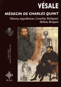 Thierry Appelboom et Coraline Baligant - Vésale, médecin de Charles Quint.