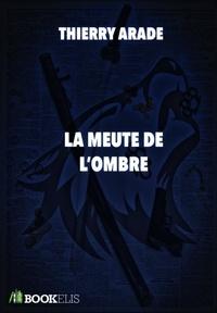 Thierry ARADE - LA MEUTE DE L'OMBRE.