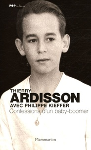 Thierry Ardisson - Confessions d'un Baby-Boomer.