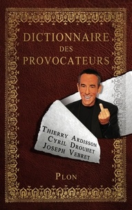 Thierry Ardisson et Cyril Drouhet - Dictionnaire des Provocateurs.