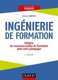 Thierry Ardouin - Ingénierie de formation - 5e éd. - Intégrez les nouveaux modes de formation dans votre pédagogie.