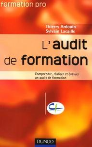 Thierry Ardouin et Sylvain Lacaille - L'audit de formation - Comprendre, réaliser et évaluer un audit de formation.