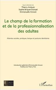 Thierry Ardouin et Sophie Briquet-Duhazé - Le champ de la formation et de la professionnalisation des adultes - Attentes sociales, pratiques, lexique et postures identitaires.