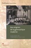 Thierry Arnal et Thierry Terret - Aux origines de la gymnastique moderne.