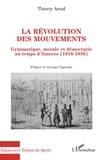Thierry Arnal - La révolution des mouvements - Gymnastique, morale et démocratie au temps d'Amoros (1818-1838).