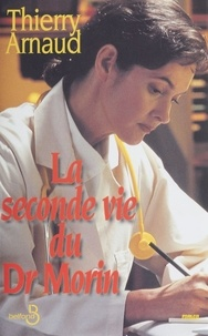 Thierry Arnaud - La seconde vie du Dr Morin.