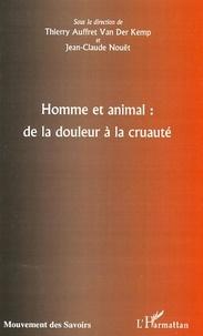 Thierry Auffret Van der Kemp et Jean-Claude Nouët - Homme et animal : de la douleur à la cruauté.