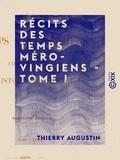 Thierry Augustin - Récits des temps mérovingiens - Tome I - Précédés de Considérations sur l'histoire de France.
