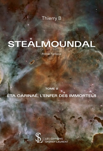 Thierry B - Stealmoundal  : Eta Carinaé, l'enfer des immortels.