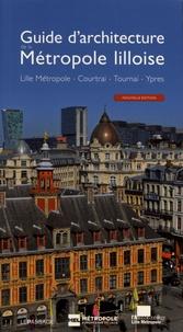 Thierry Baert et Serge Le Bailly de Tilleghem - Guide d'architecture de la Métropole lilloise - Lille Métropole, Courtrai, Tournai, Ypres.