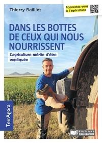 Thierry Bailliet - Dans les bottes de ceux qui nous nourrissent - L'agriculture mérite d'être expliquée.