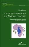 Thierry Bangui - La mal gouvernance en Afrique centrale - Malédiction des ressources naturelles ou déficit de leadership ?.