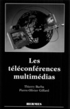 Thierry Barba et Pierre-Olivier Giffard - Les téléconférences multimédias.
