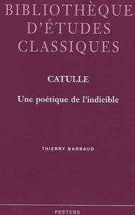 Thierry Barbaud - Catulle - Une poétique de l'indicible.