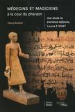 Thierry Bardinet - Médecins et magiciens à la cour du pharaon - Une étude du papyrus médical Louvre E 32847.